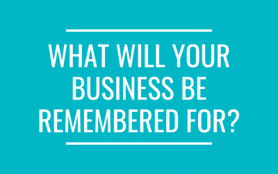 What will your business be remembered for?